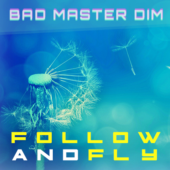 Bad Master Dim Follow & Fly