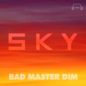 Bad Master Dim - Sky